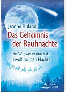 Das Geheimnis der Rauhnächte - Wegweiser durch die zwölf heiligen Nächte - Jeanne Ruland