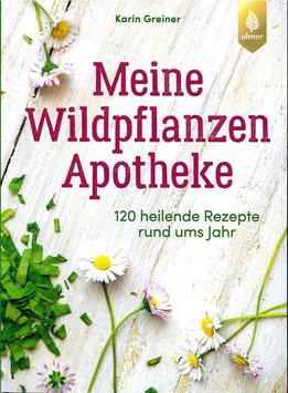 Meine Wildpflanzen-Apotheke - 120 heilende Rezepte rund ums Jahr - Karin Greiner