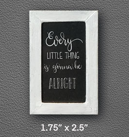 """""""every little thing..."""" sign"""