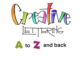 CREATIVE LETTERING: A to Z and Back!