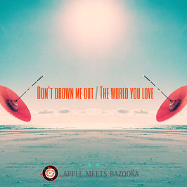 "3rd singles ""Don't drown me out / The world you love"""