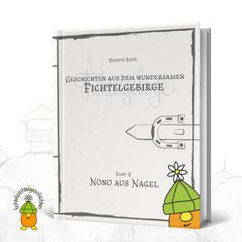 Geschichten aus dem wundersamen Fichtelgebirge   Band II - Nono aus Nagel