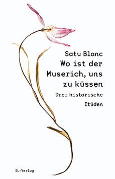 Blanc, Satu: Wo ist der Muserich, uns zu küssen?