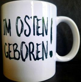 """Tasse / Kaffeepott """"IM OSTEN GEBOREN"""""""
