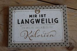"""Postkarte """"Mir ist Langweilig - Ein Satz mit unglaublich viel Kalorien"""""""