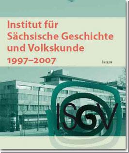 Institut für Sächsische Geschichte und Volkskunde 1997-2007