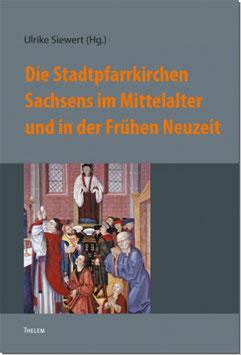Die Stadtpfarrkirchen Sachsens im Mittelalter und in der Frühen Neuzeit