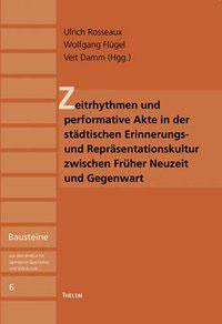 Zeitrhythmen und performative Akte in der städtischen Erinnerungs- und Repräsentationskultur zwischen Früher Neuzeit und Gegenwart