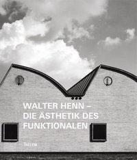 Walter Henn – Die Ästhetik des Funktionalen