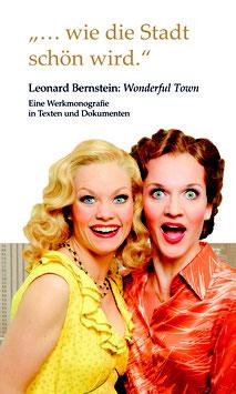 """Bernstein: """"...wie die Stadt schön wird."""" Leonard Bernstein. Eine Werkmonografie in Texten und Dokumenten"""