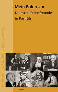 Mein Polen... Deutsche Polenfreunde in Porträts