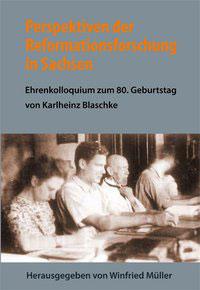 Perspektiven der Reformationsforschung in Sachsen