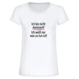 """T-Shirt """"Ich bin nicht dominant!"""""""