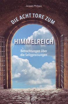 Die acht Tore zum Himmelreich - Betrachtungen über die Seligpreisungen