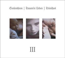 Seelenthron/Traum'er Leben/Trinithos – III