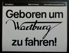 """WARTBURG Aufkleber """"GEBOREN UM WARTBURG zu fahren !"""""""