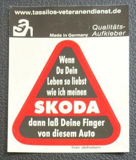 """Skoda Aufkleber """" Wenn du dein Leben so liebst wie ich meinen SKODA.dann laß deine Finger von diesem Auto"""""""