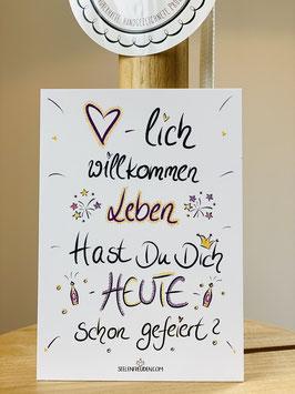 """Wunderschöne kleine Seelenfreuden Premium-Karten in DIN A7   """"Herzlich willkommen Leben! Hast Du Dich heute schon gefeiert? !"""""""