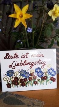 """Fliese """"Heute ist mein Lieblingstag"""" (Blumen)"""