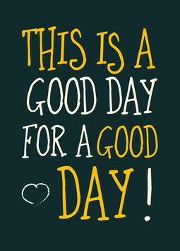 This is a good day … | Poster A4