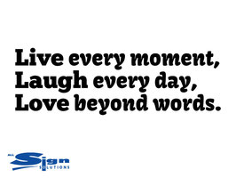 Live every moment, Laugh every day, Love beyond words. (small)