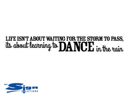 Life isn't about waiting for the storm to pass, it's about leaning to dance in the rain (large)