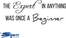 The Expert in Anything Was Once A Beginner (Small)