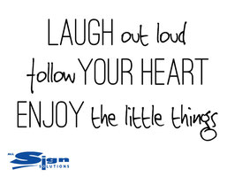 Laugh out loud follow your heart enjoy the little things (large)