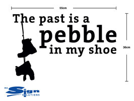 The past is a pebble in my shoe (small)