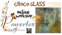 POWERTEX WORKSHOP: CROCO GLASS