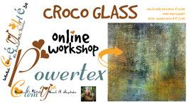 POWERTEX WORKSHOP: CROCO GLASS