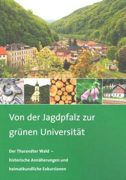 Von der Jagdpfalz zur grünen Universität / Der Tharandter Wald - historische Annäherungen und heimatkundliche Exkursionen.