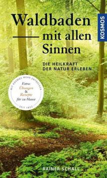 Rainer Schall: Waldbaden mit allen Sinnen - Die Heilkraft der Natur erleben