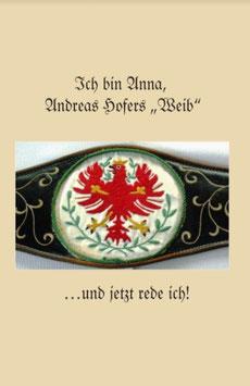 """Ich bin Anna, Andreas Hofers """"Weib"""" - ... und jetzt red ich!"""