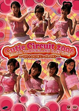 Cutie Circuit 2006 Final in YOMIURI LAND EAST LIVE ~Kugatsu Tooka wa ℃-ute no Hi~