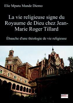 La vie religieuse signe du Royaume de Dieu chez Jean-Marie Tillard. Ebauche d'une théologie de vie religieuse / Elie Mputu Mande Diemo