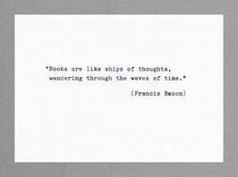 """""""Books are like ships of thoughts, wandering through the waves of time."""" (Francis Bacon)"""
