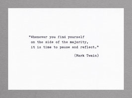 """""""Whenever you find yourself on the side of the majority, it is time to pause and reflect."""" (Mark Twain)"""