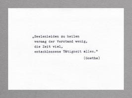 """Trost: """"Seelenleid zu heilen vermag der Verstand wenig, die Zeit viel, entschlossene Tätigkeit alles."""" (Goethe)"""