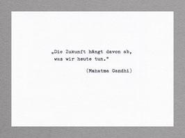 """""""Die Zukunft hängt davon ab, was wir heute tun."""" (Mahatma Gandhi)"""