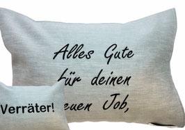 """Zirbenkissen """"Alles Gute im neuen Job - du Verräter!"""" :)"""