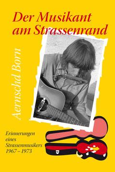 """""""Der Musikant am Strassenrand""""   Erinnerungen eines Strassenmusikers 1967 - 1973 von Aernschd Born, Vorwort : Ueli Mäder"""