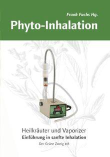 Phyto-Inhalation: Heilkräuter und Vaporizer. Eine Einführung in sanfte Inhalation