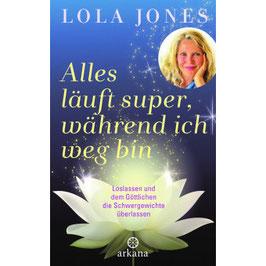 """Lola Jones` Bestseller  """"Alles läuft super während ich weg bin"""" Loslassen und dem Göttlichen die Schwergewichte überlassen"""