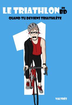 Le Triathlon en BD, Tome 1 : Quand tu deviens triathlète.