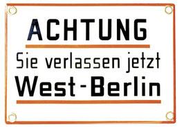 Achtung - Sie verlassen jetzt West-Berlin
