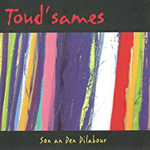 Toud'sames : Son an Den Dilabour