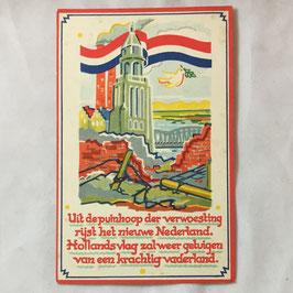 Uit de puinhoop der verwoesting rijst het nieuwe Nederland.  Hollands vlag zal weer getuigen van een krachtig vaderland.