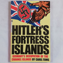 Hitler's Fortress Islands - Germany's occupation of the channel islands