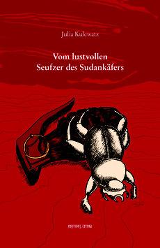Julia Kulewatz: Vom lustvollen Seufzer des Sudankäfers